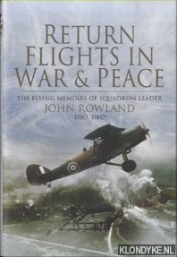 ROWLAND, JOHN - Return Flights - In War and Peace. The Flying Memoirs of Squadron Leader John Rowland