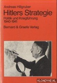 HILLGRUBER, ANDREAS - Hitlers Strategie. Politik und Kriegführung 1940-1941