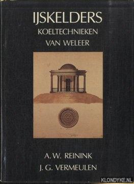 REININK, A.W. & J.G. VERMEULEN - IJskelders. Koeltechnieken van weleer