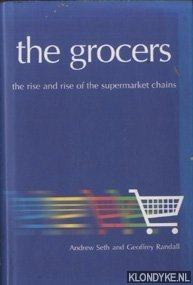SETH, ANDREW & GEOFFREY RANDALL - The Grocers. The Rise And Rise Of The Supermarket Chains