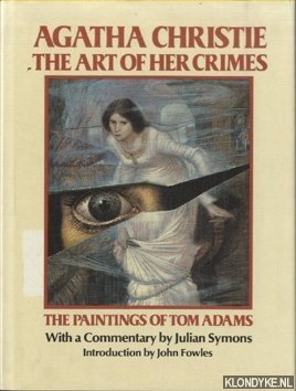 SYMONS, JULIAN (WITH A COMMENTARY BY) & JOHN FOWLES (INTRODUCTION BY) - Agatha Christie, the Art of Her Crimes. The Paintings of Tom Adams