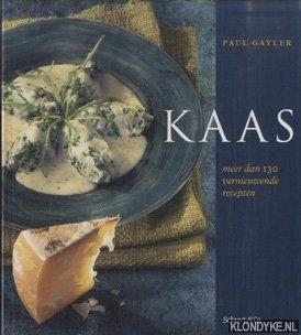 GAYLER, PAUL - Kaas: meer dan 130 vernieuwende recepten