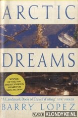 LOPEZ, BARRY - Arctic Dreams. Imagination and Desire in a Northern Landscape