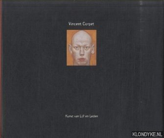 SPEYBROECK, DAAN VAN & PASCAL QUIGNARD & ROB HOLDRINET - Vincent Corpet. Kunst van lijf en leden