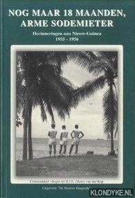 KOP, H.J.E. VAN DER - Nog maar 18 maanden, arme sodemieter. Herinneringen aan Nieuw-Guinea 1955-1956