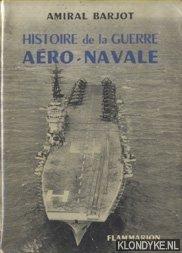 BARJOT, AMIRAL - Histoire de la Guerre Aero-Navale