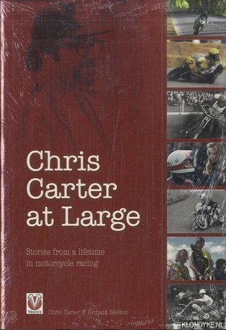 CARTER, CHRIS & RICJARD SKELTON - Chris Carter at Large Stories from a Lifetime in Motorcycle Racing