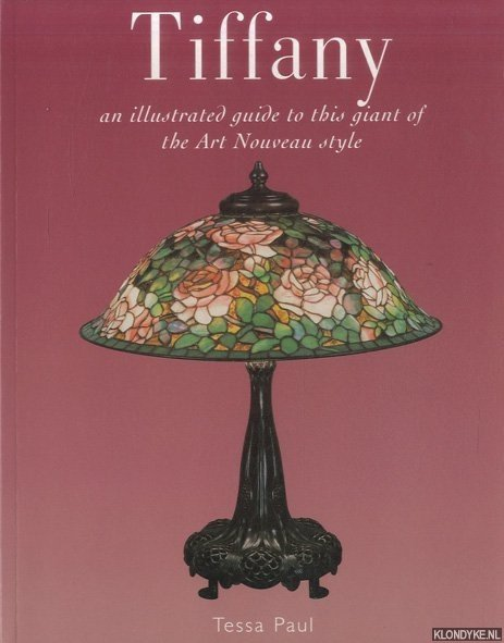 PAUL, TESSA - Tiffany. An Illustrated Guide to This Giant of the Art Nouveau Style
