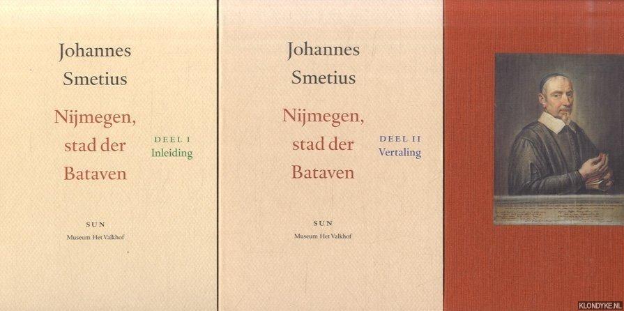 SMETIUS, JOHANNES - Nijmegen, stad der Bataven: deel I. Inleiding; deel II. Vertaling (2 delen in box)