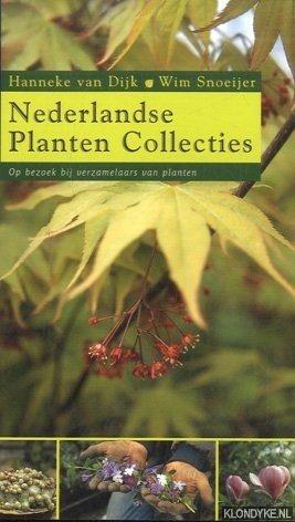 DIJK, HANNEKE VAN & WIM SNOEIJER - Nederlandse Planten Collecties. Op bezoek bij verzamelaars van planten