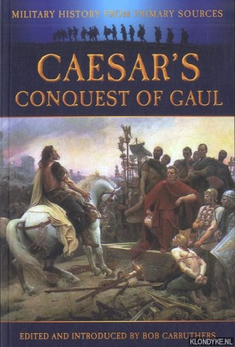 CARRUTHERS, BOB - Caesar's Conquest of Gaul