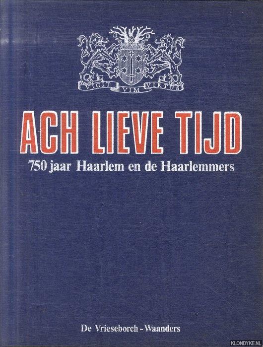 KOORN, W.F.J. & D.C. VAN DE MAAREL & B.C. SLIGGERS & B.M.J. SPEET & J.J. TEMMINCK & L.J.H. VROOM - Ach lieve tijd. 750 jaar Haarlem en Haarlemmers