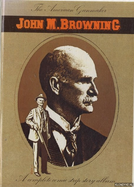 EMJY (STORY ADAPTED AND DRAWN BY) & CLAUDE GAIER - John M. Browning. The American Gunmaker. A complete comic strip story album