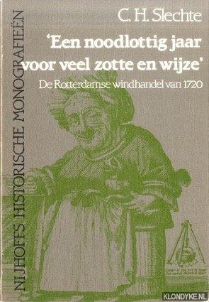 SLECHTE, C.H. - Een noodlottig jaar voor veel zotte en wijze De Rotterdamse windhandel van 1720