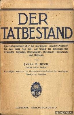 BECK, JAMES M. - Der Tatbestand. Eine Untersuchung über die moralische Verantwortlichkeit für den Krieg von 1914 auf Grund der diplomatischen Urkunden Englands, Deutschlands, Russlands, Frankreichs und Belgiens