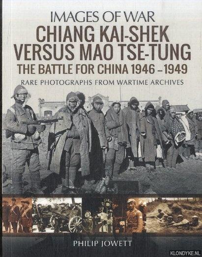 JOWETT, PHILIP - Chiang Kai-Shek versus Tse-Tung. The Battle for China 1946 - 1949