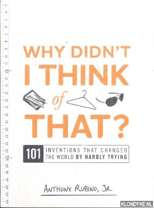 RUBINO, ANTHONY - Why Didn't I Think of That? 101 Inventions that Changed the World by Hardly Trying