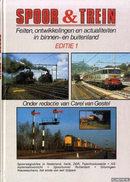 GESTEL, CAREL VAN (ONDER REDACTIE VAN) - Spoor & trein. Editie 1. Feiten, ontwikkelingen en actualiteiten in binnen- en buitenland