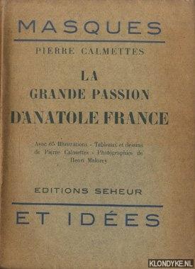 CALMETTES, PIERRE - La grande passion d'Anatole France