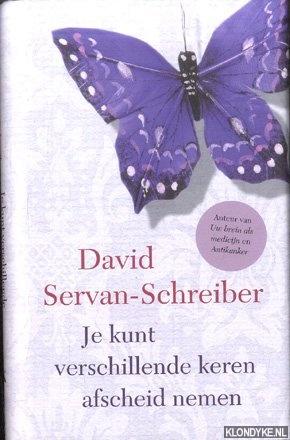 SERVAN-SCHREIBER, DAVID - Je kunt verschillende keren afscheid nemen