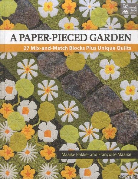 BAKKER, MAAIKE & FRANCOISE MAARSE - A paper-pieced garden. 27 Mix-and Match Blocks Plus Unique Quilts