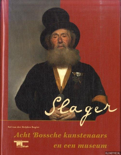 Slager. Acht Bossche kunstenaars en een museum - Heijden Rogier, Nel van der
