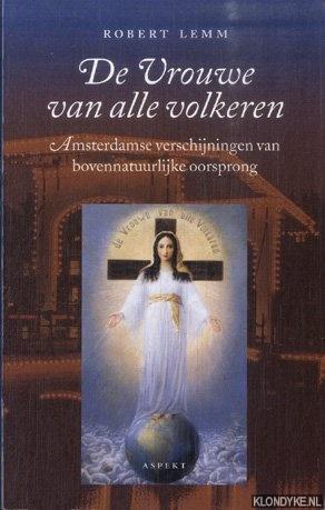 De Vrouwe van alle volkeren die eens Maria was. Amsterdamse verschijningen van bovennatuurlijke oorsprong - Lemm, Robert