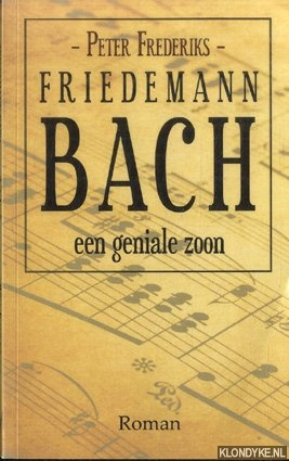 FREDERIKS, PETER - Friedemann Bach. Een geniale zoon