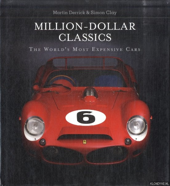 DERRICK, MARTIN & SIMON CLAY - Million-Dollar Classics. The World's Most Expensive Cars