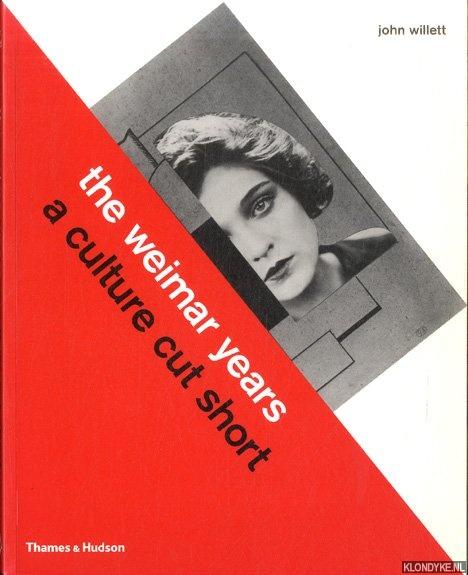 WILLETT, JOHN - The Weimar Years: A Culture Cut Short