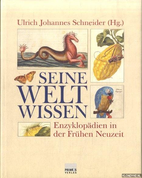 SCHNEIDER, ULRICH JOHANNES - Seine Welt wissen. Enzyklopädien in der Frühen Neuzeit