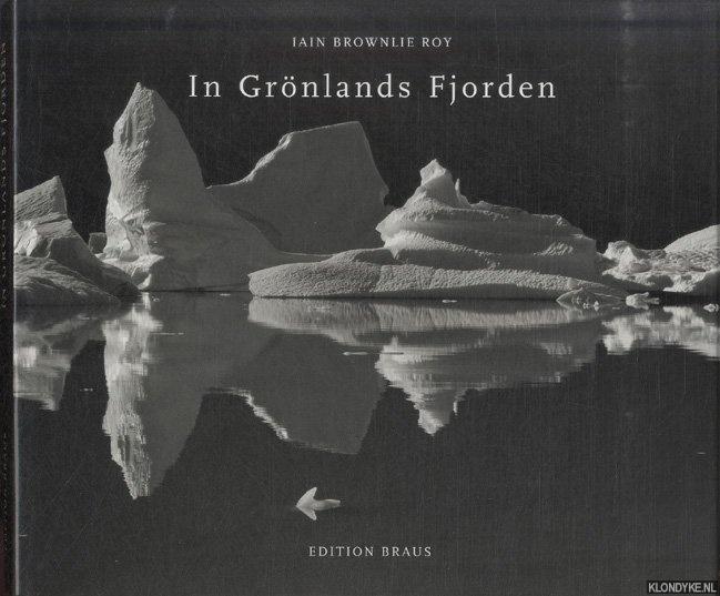 BROWNLIE ROY, IAIN - In Grönlands Fjorden. Jenseits der imaginären Pforten. Reisen in der Fjordregion Nord-Ost-Grönlands