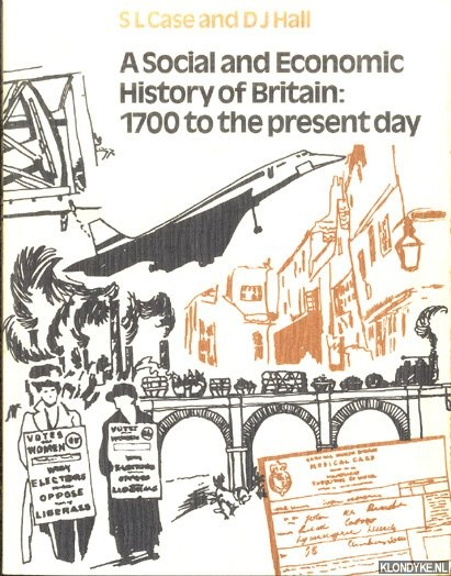 CASE, S.L. & D.J. HALL - A Social and Economic History of Britain: 1700 to the present day