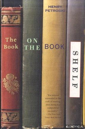 PETROSKI, HENRY - The Book On The Bookshelf