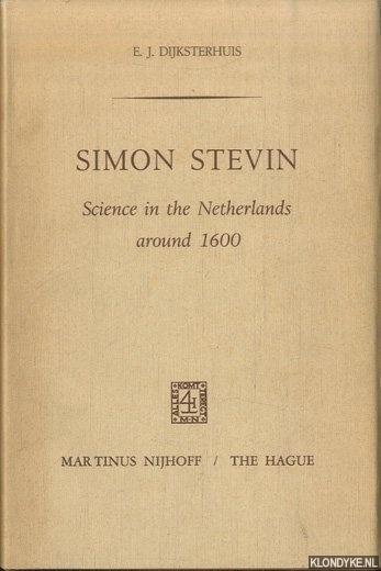 DIJKSTERHUIS, E.J. - Simon Stevin. Science in the Netherlands around 1600