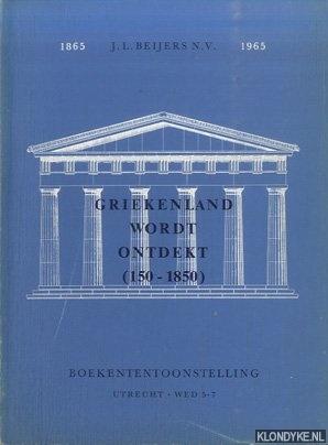 BEIJERS, J.L. - Griekenland wordt ontdekt (150-1850), Boekententoonstelling J.L. Beijers N.V. 1865-1965