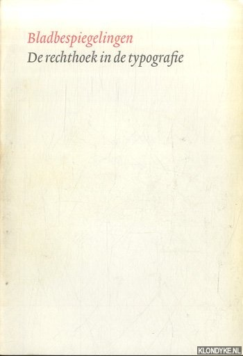 JANSSEN, FRANS A. - Bladbespiegelingen. De rechthoek in de typografie. Illustraties bij het afscheidscollege van Frans A. Janssen, hoogleraar in de Boek- en Bibliotheekgeschiedenis te houden in de aula van de Universiteit van Amsterdam op 8 september 2004