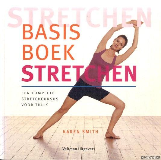 SMITH, KAREN - Basisboek stretchen. Een complete stretchcursus voor thuis