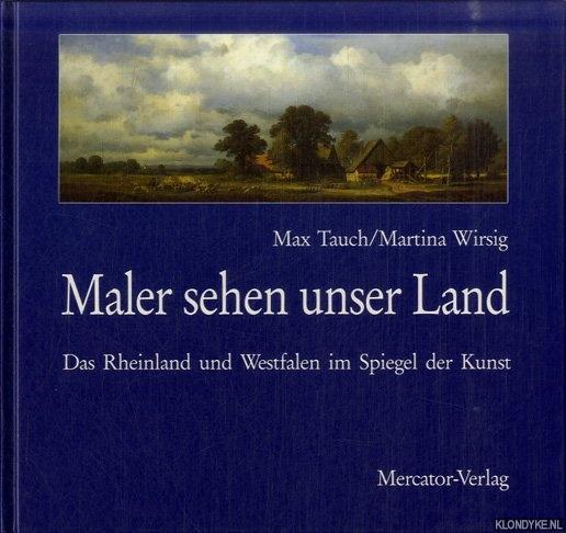 TAUCH, MAX & MARTINA WIRSIG - Maler Sehen Unser Land Das Rheinland Und Westfalen Im Spiegel Der Kunst
