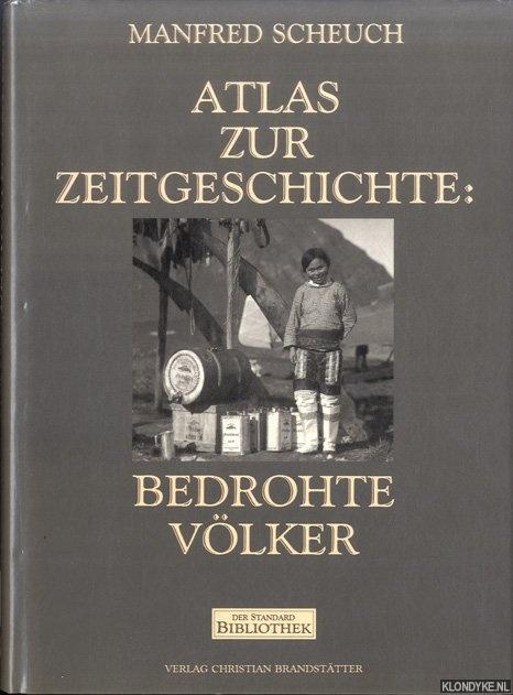 SCHEUCH, MANFRED - Atlas zur Zeitgeschichte: Bedrohte Völker