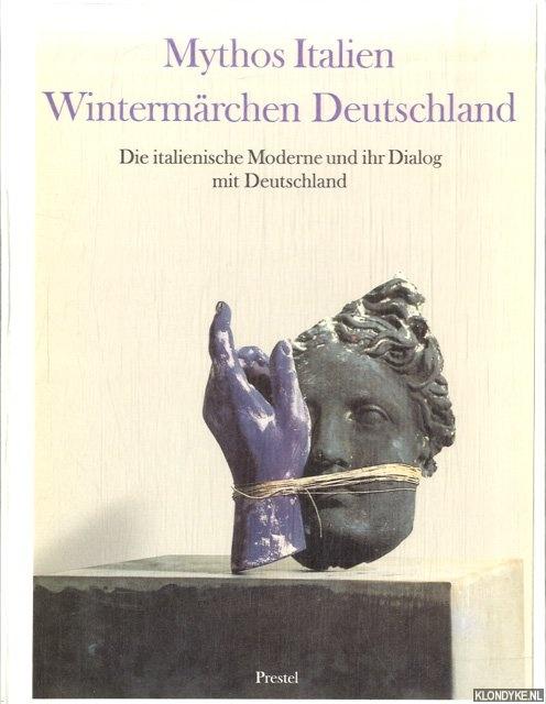 SCHULZ-HOFFMANN, CARLA - Mythos Italien. Wintermärchen Deutschland. Die italienische Moderne und ihr Dialog mit Deutschland