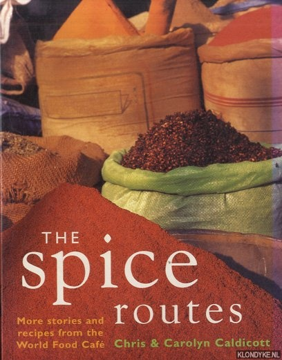 CALDICOTT, CHRIS & CAROLYN CALDICOTT - The Spice Routes. More Recipes from the World Food Cafe