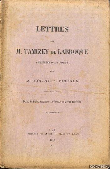 DELISLE, M. LÉOPOLD (PRÉCÉDÉES D'UNE NOTICE) - Lettres de M. Tamizey de Larroque