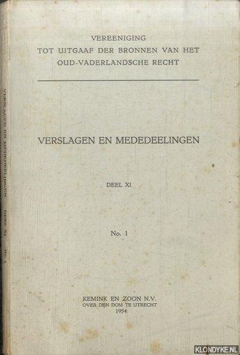 DIVERSE AUTEURS - Verslagen en Mededeelingen. Vereeniging tot Uitgaaf der Bronnen van het Oud-Vaderlandsche Recht. Deel XI No. 1