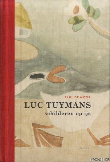 MOOR, PAUL DE - Luc Tuymans. Schilderen op ijs