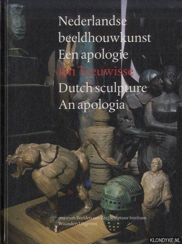 TEEUWISSE, JAN - Nederlandse beeldhouwkunst. Een apologie / Dutch sculpture. An apologia