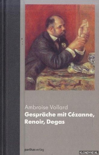 VOLLARD, AMBROISE - Ambroise Vollard. Gespräche mit Cézanne, Renoir, Degas