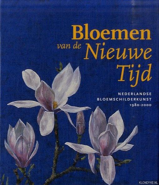 BAX, MARTY & ELS HOEK & MAUREEN TRAPPENIERS - Bloemen van de Nieuwe Tijd. Nederlandse bloemschilderkunst 1980-2000