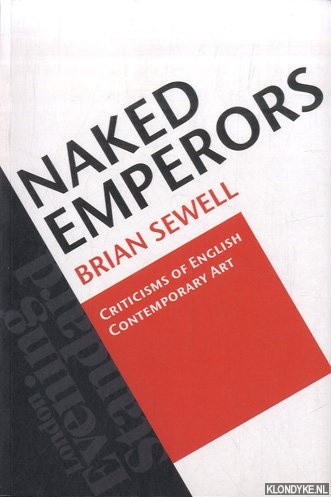 SEWELL, BRIAN - Naked Emperors. Criticisms of English Contemporary Art