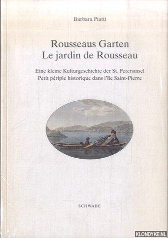 PIATTI, BARBARA - Rousseaus Garten: Eine kleine Kulturgeschichte der St. Petersinsel / Le jardin de Rousseau: Petit périble historique dans l'île Saint-Pierre